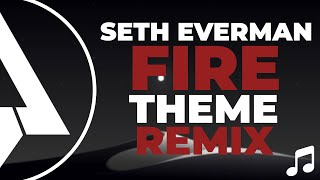 Seth Everman Fire Theme Remix Remastered
