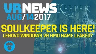 THE SOULKEEPER VR LAUNCHES INTO EA ON 15TH! - Lenovo Win 10 HMD Name Leaked?