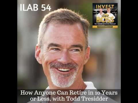 54: How Anyone Can Retire in 10 Years or Less, with Todd Tresidder