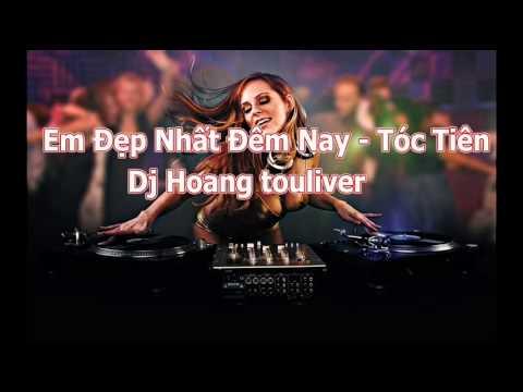 Em Đẹp Nhất Đêm Nay - Tóc Tiên the remix - Dj Hoàng touliver