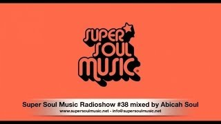 Super Soul Music Radioshow #38 mixed by Abicah Soul
