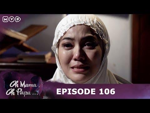 Oh Mama Oh Papa Episode 106 - Suamiku Memaafkanku Setelah Aku Selingkuh Dua Kali