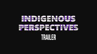 Indigenous Perspectives - Docuseries - Trailer
