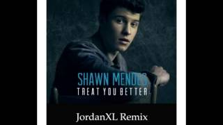 Shawn Mendes - Treat You Better  - JordanXL remix Mp3