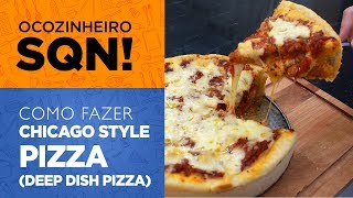 Como fazer Chicago Style Pizza (Deep dish pizza) - OCSQN! #87