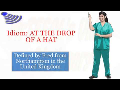Idiom: AT THE DROP OF A HAT