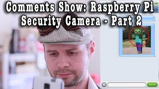 Comments Show: Raspberry Pi Security Camera - Part 2