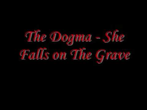 The Dogma - She Falls on The Grave