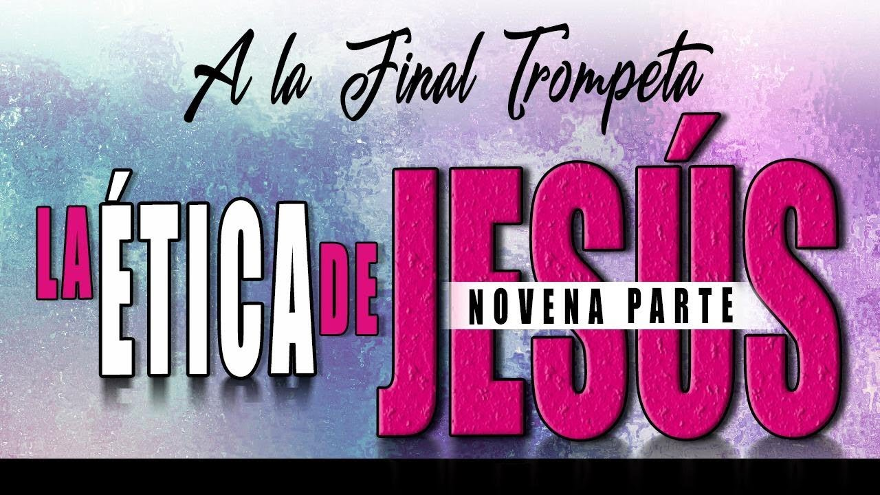 A LA FINAL TROMPETA 71 - LA ÉTICA DE JESÚS 9 - A. Norero, D. Diamond, N. Zavala, R. Ramos