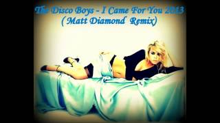 The Disco Boys - I Came For You 2013 (Matt Diamond Remix)