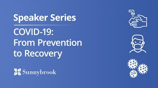 Speaker Series: COVID-19 - From Prevention to Recovery