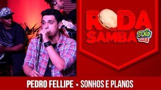 Sonhos e Planos - Pedro Fellipe (Roda de Samba FM O Dia)