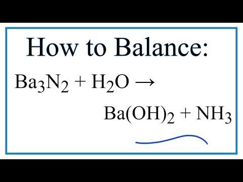 How To Balance Ba3N2 + H2O = Ba(OH)2 + NH3