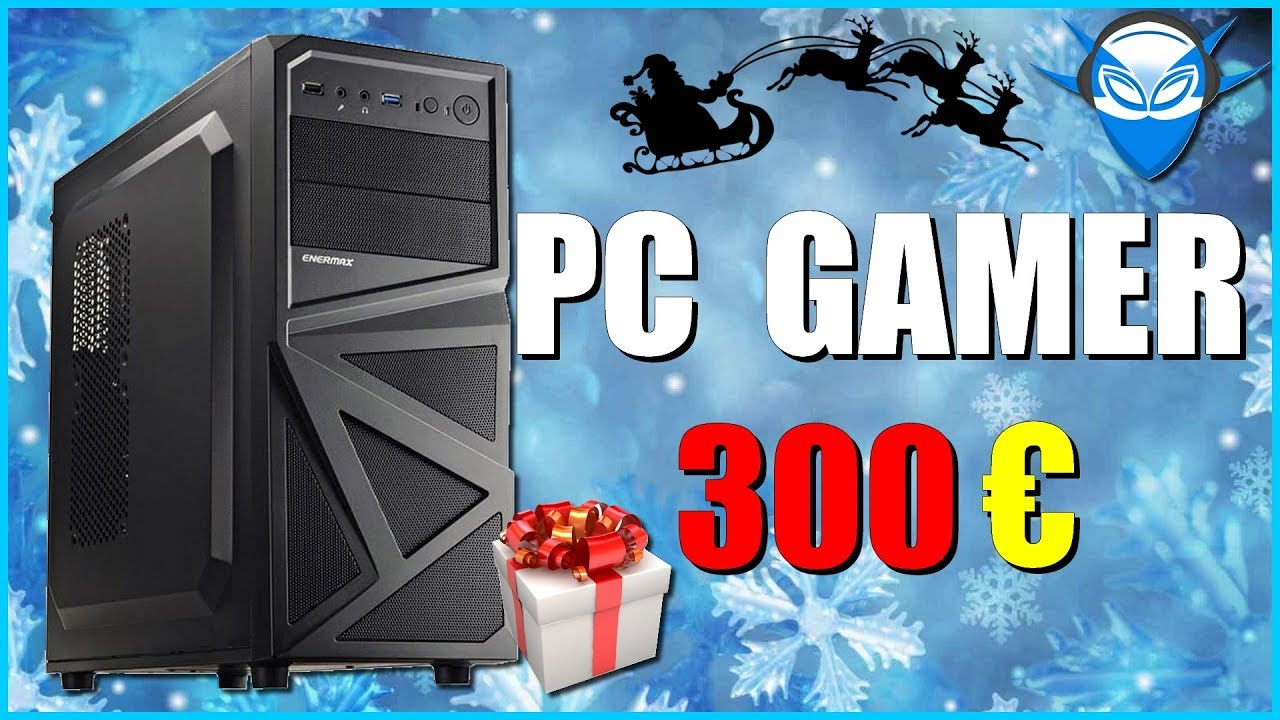 pc gamer pas cher 300 no l 2017 youtube