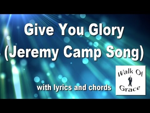 Give You Glory - Worship song with lyrics and chords (Jeremy Camp song)