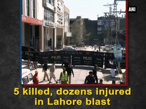 5 Killed, Dozens Injured In Lahore Blast - ANI News