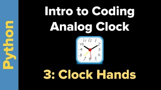 Simple Analog Clock in Python 3 Part 3: Drawing the Hands