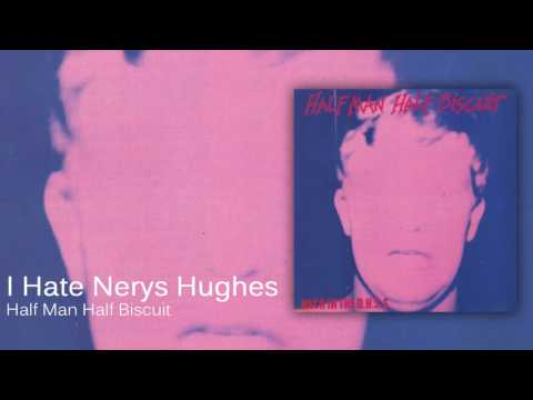Half Man Half Biscuit - I Hate Nerys Hughes [Official Audio]