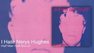 Half Man Half Biscuit - I Hate Nerys Hughes [Official Audio]