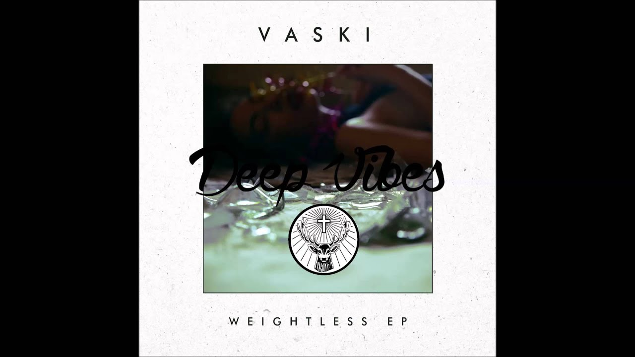 Vaski  Weightless  Ep Youtube