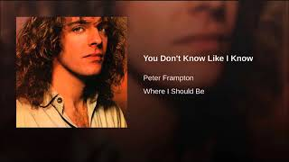 Watch Peter Frampton You Dont Know Like I Know video