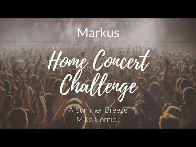 Home Concert Challenge - Markus - A Summer Breeze