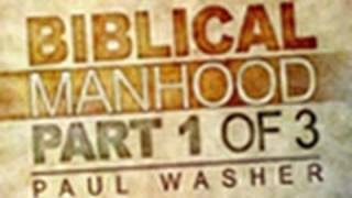 What a Man is Not - Biblical Manhood Part 1 - Paul Washer