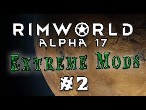 Rimworld - Alpha 17...Extreme Difficulty, Lots of Mods! - Episode 2