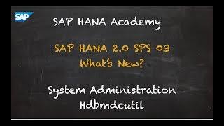 [2.0 SPS 03] SAP HANA What's New? Administration, hdbmdcutil - SAP HANA Academy