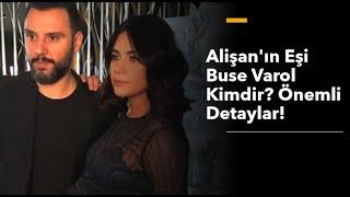 Alişan'ın Eşi Buse Varol Kimdir Önemli Detaylar!