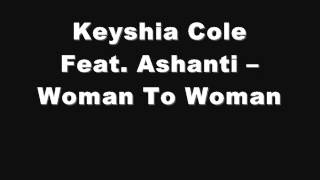 Keyshia Cole Feat. Ashanti -- Woman To Woman