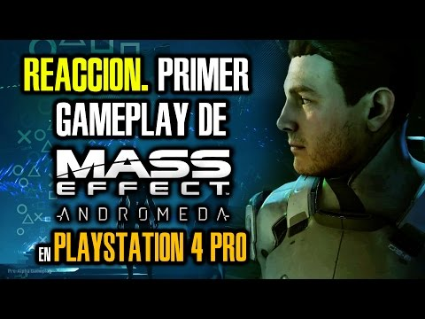 MASS EFFECT ANDROMEDA. Mi REACCIÓN al primer gameplay en PLAYSTATION 4 PRO [PlayStation Meeting]