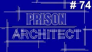 Prison Architect Alpha 20 - Ep74 - Pipe Dance