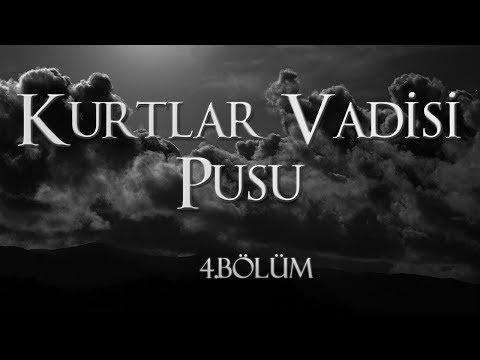 KURTLAR VADİSİ PUSU 4.BÖLÜM FULL HD (Kurtlar Vadisi Pusu)