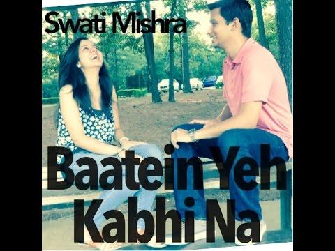 Baatein Ye Kabhi Naa Full Song | Female | Swati Mishra Cover