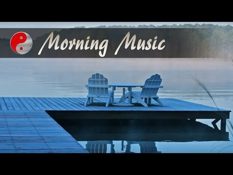 Morning MusicFor Positive Energy: Morning Relaxing Music For Stress Relief and Relaxation - 2017 😍