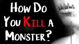"""How Do You Kill A Monster?"" | CreepyPasta Storytime"