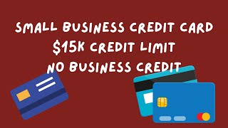 Small Business Credit Card $15K Credit Limit/ New Business