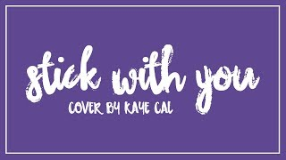 Kaye Cal Sessions || Stick With You - The Pussycat Dolls (LYRIC)