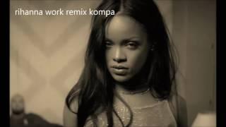 Rihanna Work Remix Kompa
