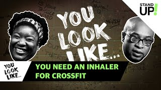 You Look Like... You Need An Inhaler For Crossfit