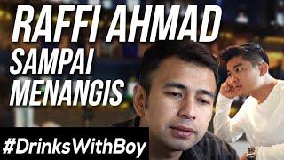 Tangisan Raffi Ahmad! Dibalik Nama Dan Uang! #DrinksWithBoy Eps. 7