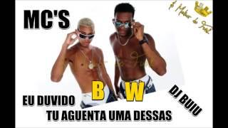 MC's BW - EU DUVIDO TU AGUENTA UMA DESSA (DJ BUIU)