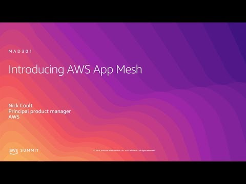 AWS Summit 2019 - Anaheim: Introduction to AWS App Mesh (MAD301)
