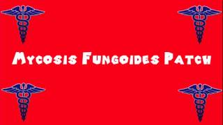 Pronounce Medical Words ― Mycosis Fungoides Patch