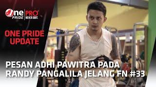 Pesan Adhi Pawitra Untuk Randi Pangalila Jelang Celebrity Fight FN #33 | One Pride Update