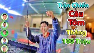 LamTV - Trận Chiến Câu Tôm Thắng 100 Triệu   Shrimp Fishing Battle Wins $100,000,000