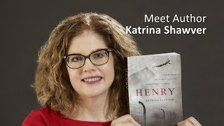 Meet Author Katrina Shawver - Behind the Scenes of Writing HENRY