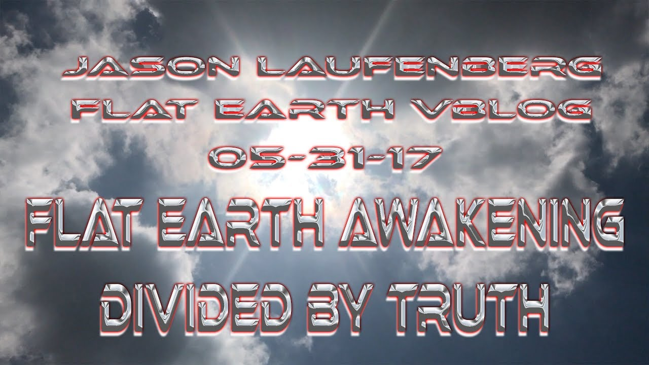 Jason Laufenberg Flat Earth vblog 05 31 17 Flat Earth awakening