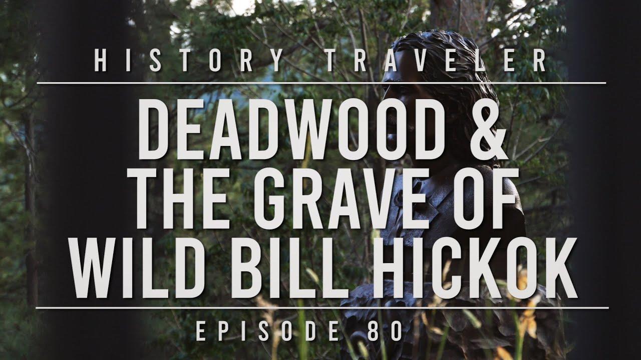 Download Deadwood & the Grave of Wild Bill Hickok   History Traveler Episode 80